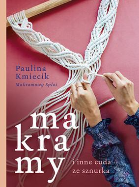 Paulina Kmiecik - Makramy i inne cuda ze sznurka
