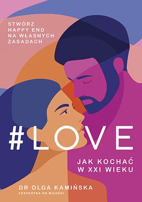 Olga Kamińska - #LOVE. Jak kochać w XXI wieku