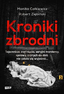 Monika Całkiewicz, Robert Ziębiński - Kroniki zbrodni. Tajemnicze zaginięcia, seryjni mordercy, sprawy, których do dziś nie udało się wyjaśnić...