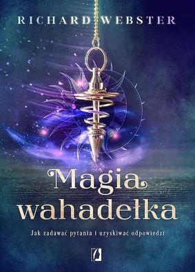 Richard Webster - Magia wahadełka. Jak zadawać pytania i uzyskiwać odpowiedzi