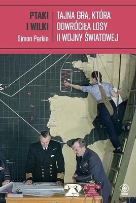 Simon Parkin - Ptaki i wilki. Tajna gra, która odwróciła losy II wojny światowej
