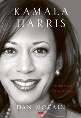 Dan Morain - Kamala Harris. Pierwsza biografia