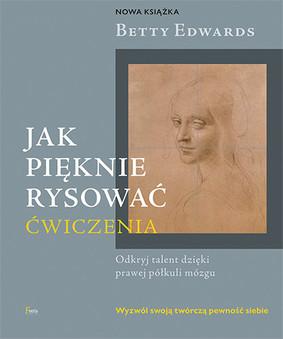 Betty Edwards - Jak pięknie rysować. Ćwiczenia / Betty Edwards - Drawing On The Right Side Of The Brain Workbook
