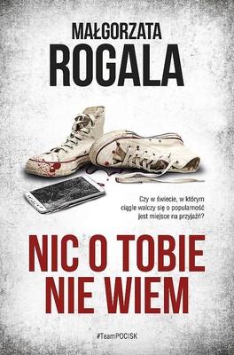 Małgorzata Rogala - Nic o tobie nie wiem