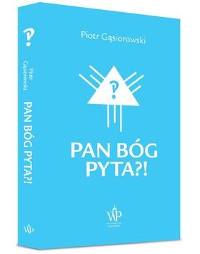 Piotr Gąsiorowski - Pan Bóg pyta?!