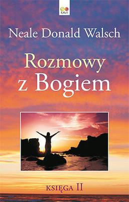 Neale Donald Walsch - Rozmowy z Bogiem. Księga 2 / Neale Donald Walsch - Conversations With God: An Uncommon Dialogue Book 2