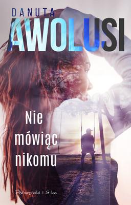 Danuta Awolusi - Nie mówiąc nikomu