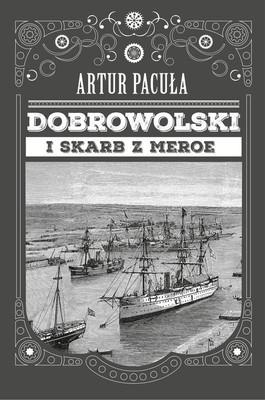 Artur Pacuła - Dobrowolski i skarb z Meroe
