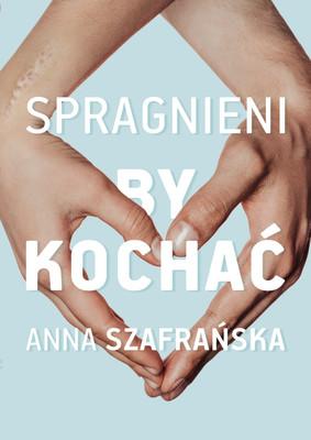 Anna Szafrańska - Spragnieni, by kochać