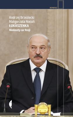 Andrzej Brzeziecki, Małgorzata Nocuń - Łukaszenka. Niedoszły car Rosji