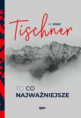 Józef Tischner - To, co najważniejsze
