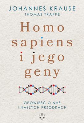 Johannes Krause, Thomas Trappe - Homo Sapiens i jego geny. Opowieść o nas i naszych przodkach