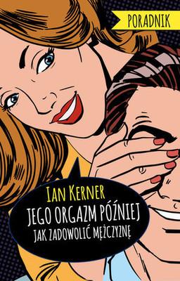 Ian Kerner - Jego orgazm później. Jak zadowolić mężczyznę