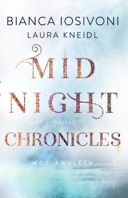 Bianca Iosivoni, Laura Kneidl - Moc amuletu. Midnight Chronicles. Tom 1
