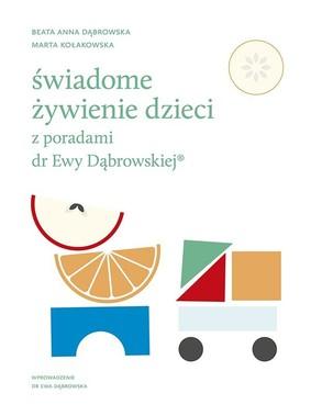 Beata Anna Dąbrowska, Marta Kołakowska - Świadome żywienie dzieci z poradami dr Ewy Dąbrowskiej®