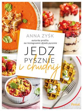 Anna Zyśk - Jedz pysznie i chudnij