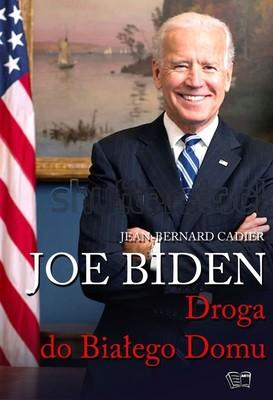 Jean-Bernard Cadier - Joe Biden. Droga do Białego Domu