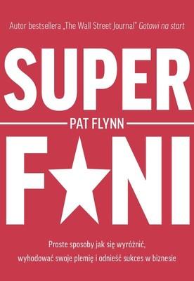 Pat Flynn - Superfani. Proste sposoby jak się wyróżnić, wyhodować swoje plemię i odnieść sukces w biznesie