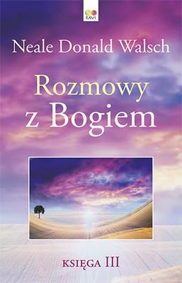 Neale Donald Walsch - Rozmowy z Bogiem. Księga 3 / Neale Donald Walsch - Conversations With God: An Uncommon Dialogue Book 3