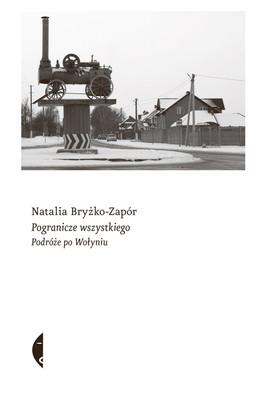 Natalia Bryżko-Zapór - Pogranicze wszystkiego. Podróże po Wołyniu