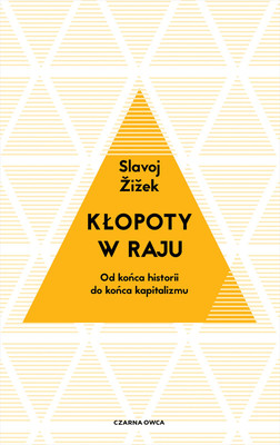 Slavoj Žižek - Kłopoty w raju. Od końca historii do końca kapitalizmu