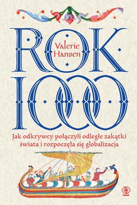 Valerie Hansen - Rok 1000. Jak odkrywcy połączyli odległe zakątki świata i rozpoczęła się globalizacja