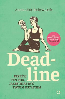 Alexandra Reinwarth - Deadline. Przeżyj ten rok, jakby miał być twoim ostatnim
