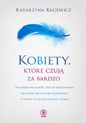 Katarzyna Kucewicz - Kobiety, które czują za bardzo
