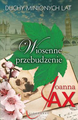 Joanna Jax - Wiosenne przebudzenie. Duchy minionych lat. Tom 1