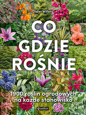 Didier Willery - Co gdzie rośnie. 1900 roślin ogrodowych na każde stanowisko