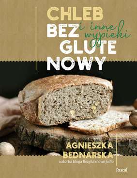 Agnieszka Bednarska - Chleb bezglutenowy i inne wypieki
