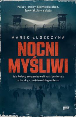 Marek Łuszczyna - Nocni myśliwi. Wielka ucieczka lotników z nazistowskiego obozu