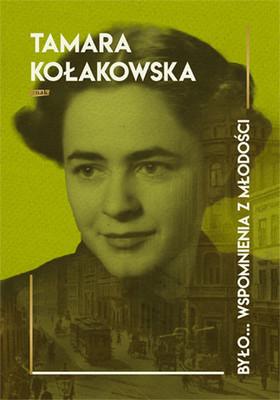 Tamara Kołakowska - Było...wspomnienia z młodości
