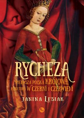 Janina Lesiak - Rycheza, pierwsza polska królowa. Miniatura w czerni i czerwieni