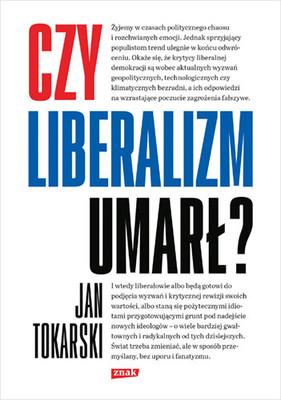Jan Tokarski - Czy liberalizm umarł?