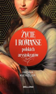 Iwona Kienzler - Życie i romanse polskich arystokratów