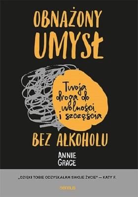 Annie Grace - Obnażony umysł. Twoja droga do wolności i szczęścia bez alkoholu