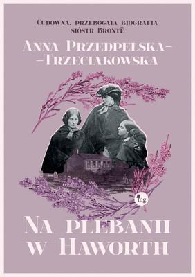 Anna Przedpełska-Trzeciakowska - Na plebanii w Haworth