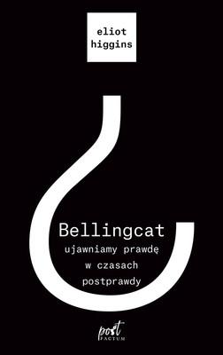 Eliot Higgins - Bellingcat. Ujawniamy prawdę w czasach postprawdy / Eliot Higgins - We Are Bellingcat: An Intelligence Agency For The People