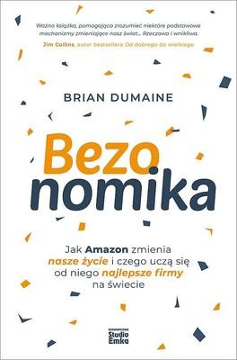 Brian Dumaine - Bezonomika. Jak Amazon zmienia nasze życie i czego uczą się od niego najlepsze firmy na świecie