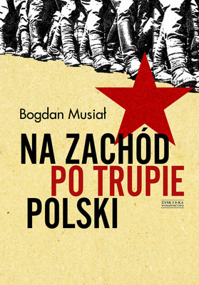 Bogdan Musiał - Na Zachód po trupie Polski