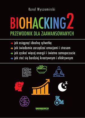 Karol Wyszomirski - Biohacking 2. Przewodnik dla zaawansowanych