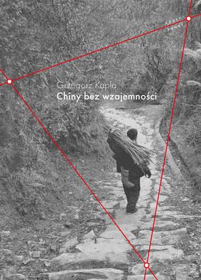 Grzegorz Kapla - Chiny bez wzajemności