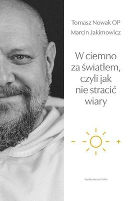 Marcin Jakimowicz, Tomasz Nowak - W ciemno za światłem, czyli jak nie stracić wiary