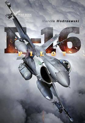 Marcin Modrzewski - Pilot F-16. Historia dowódcy 10 Eskadry Lotnictwa Taktycznego w Łasku