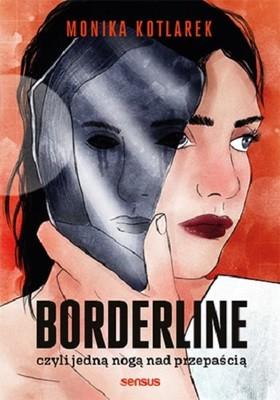 Monika Kotlarek - Borderline, czyli jedną nogą nad przepaścią