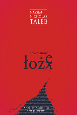 Nassim Nicholas Taleb - Prokrustowe łoże / Nassim Nicholas Taleb - The Bed Of Procrustes: Philosophical And Practical Aphorisms