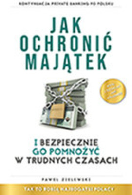 Paweł Zielewski - Jak ochronić majątek i bezpiecznie go pomnożyć w trudnych czasach