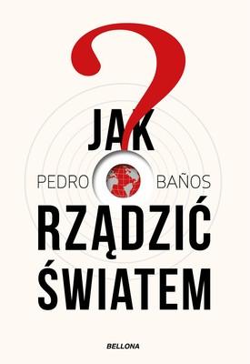 Pedro Banos - Jak rządzić światem
