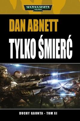 Dan Abnett - Tylko śmierć. Duchy Gaunta. Tom 11